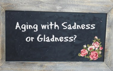 Aging with Sadness or Gladness