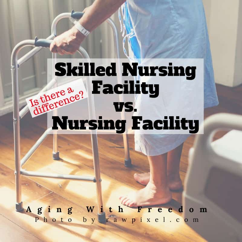 Skilled Nursing Facility vs. Nursing Facility