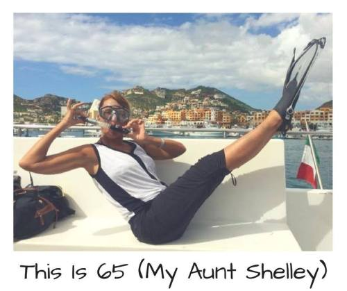 My Aunt Shelley: 65 and living and loving life