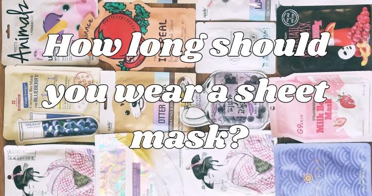 How long should you wear sheet masks?