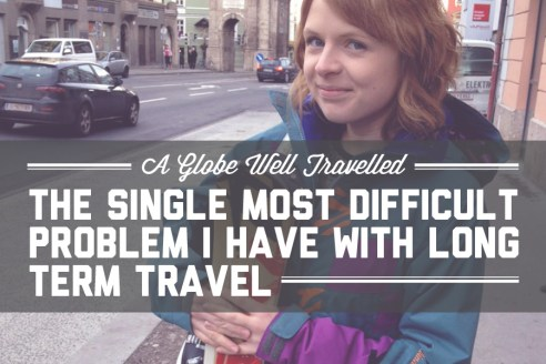 The single most difficult problem I have with long term travel