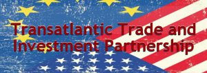 TTIP -Transatlantic Trade and Investment Partnership