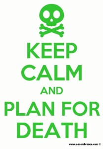 Keep Calm and Plan for Death