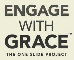 Engage With Grace The One Slide Project