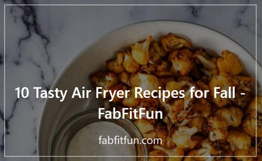 10 Tasty Air Fryer Recipes for Fall - FabFitFun; Press Contribution by Melissa Macher; background image of air fryer cauliflower with dip