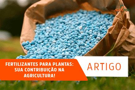 Fertilizantes para Plantas: sua Contribuição na Agricultura!