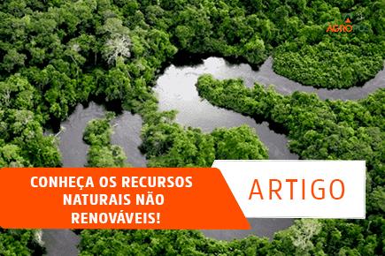 Conheça os recursos naturais não renováveis!