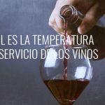 la temperatura del servicio de los vinos