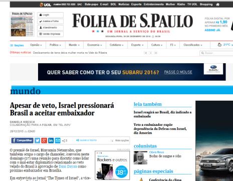 leia a íntegra em: http://www1.folha.uol.com.br/mundo/2015/12/1723502-apesar-de-veto-israel-pressionara-brasil-a-aceitar-embaixador.shtml