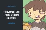 Tirtayatra di Bali (Pasca Upacara Ngeroras)