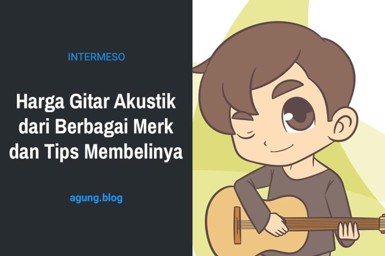 Harga Gitar Akustik dari Berbagai Merk dan Tips Membelinya