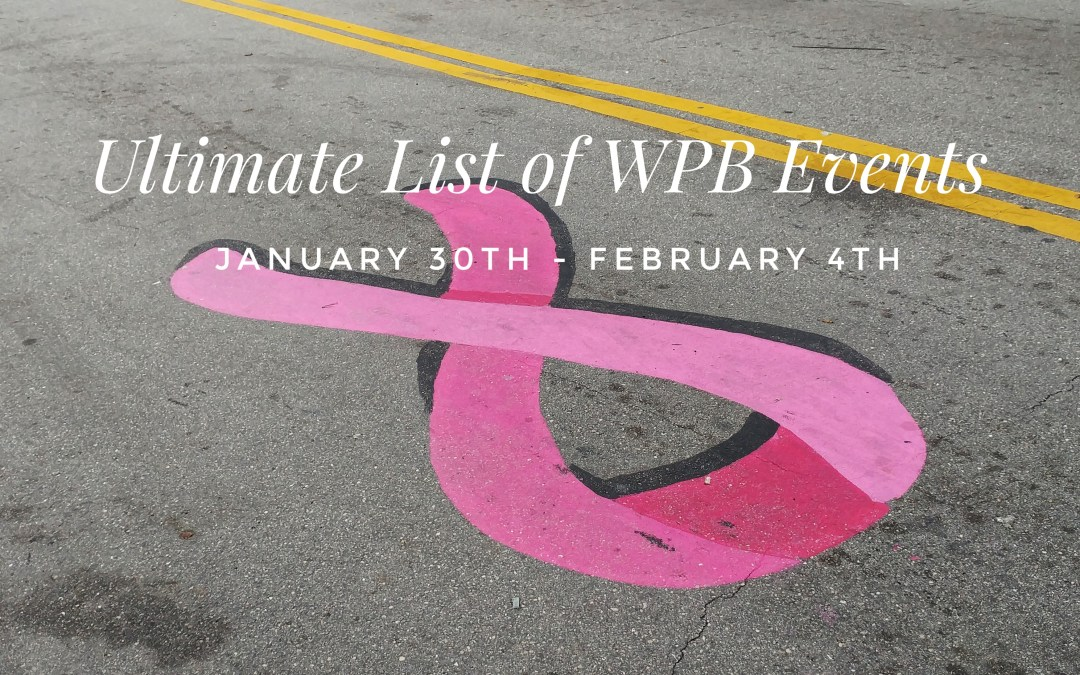 Ultimate List of WPB Events – Jan 30th – Feb 4th