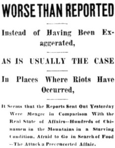 """Close up of headline on front page of the newspaper Las Vegas Gazette from September 4, 1885. Reads """"Worse than reported. Instead of having been exaggerated, as is usually the case in places where riots have occured, it seems that the reports sents out yesterday were meagre in comparison with the real state of affairs - hundreds of Chinaman in the mountains in a starving condition, afraid to go in search of food - the attack a preconceived affair."""""""