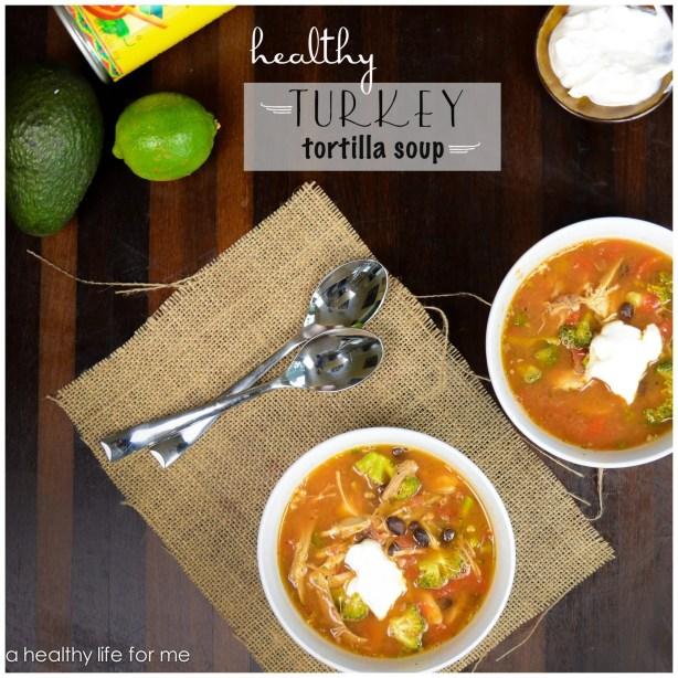 Turkey Tortilla Soup Healthy Recipe after Thanksgiving