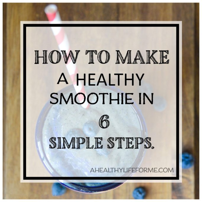 How to make a healthy smoothie recipe | ahealthylifeforme.com