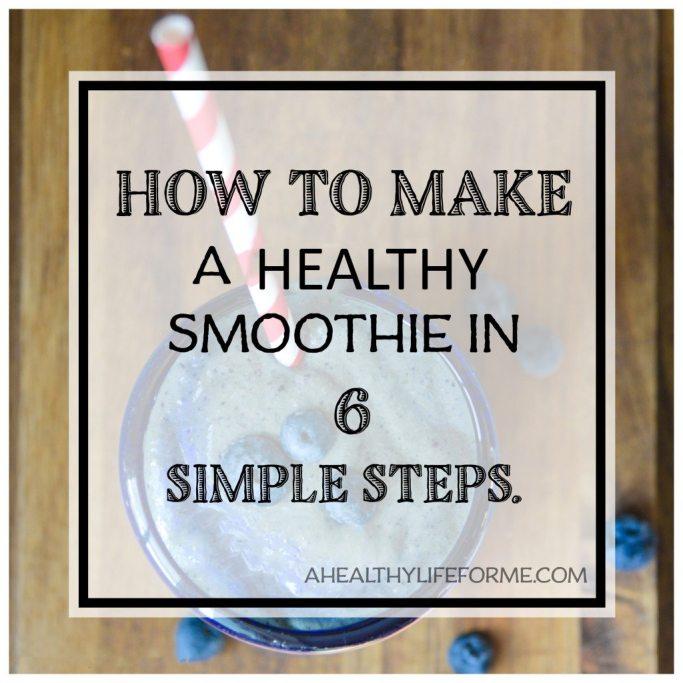 How to make a healthy smoothie recipe   ahealthylifeforme.com