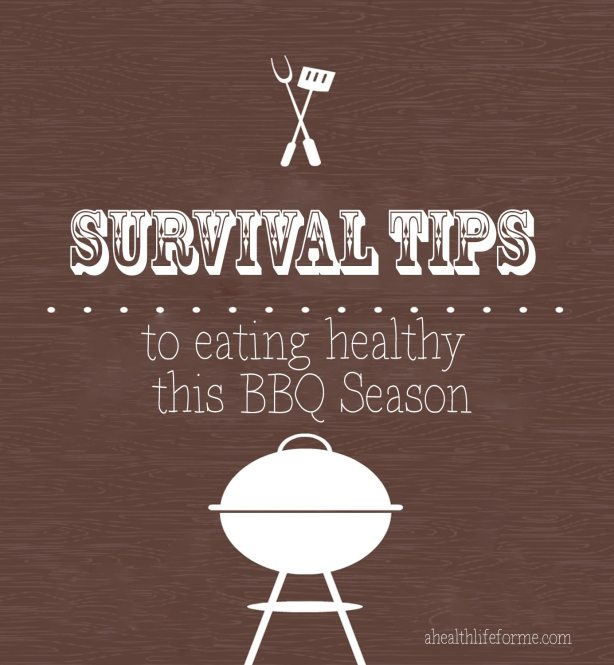 Survival Tips to Eating Healthy this BBQ season | ahealthylifeforme.com