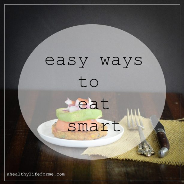 Easy Ways to Eat Smart | ahealthylifeforme.com