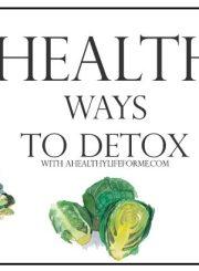 5 Healthy Ways to Detox | ahealthylifeforme.com
