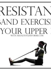 5 Resistance Band Exercises for Your Upper Body | ahealthylifeforme.com