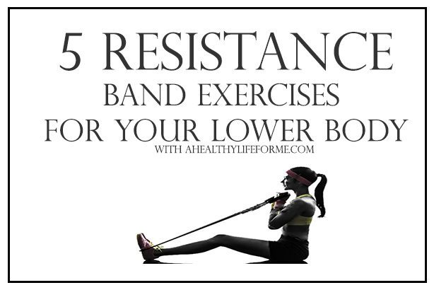 5 Resistance Band Exercises for Your Lower Body   ahealthylifeforme.com
