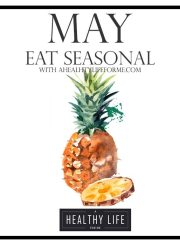 Eat Seasonal Produce Guide for May   ahealthylifeforme.com