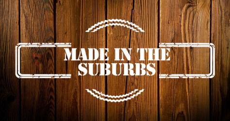 Made in the Suburbs