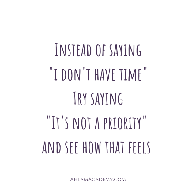 """Instead of saying """"i don't have time"""" Try saying """"It's not a priority"""" and see how that feels belly dance meme"""