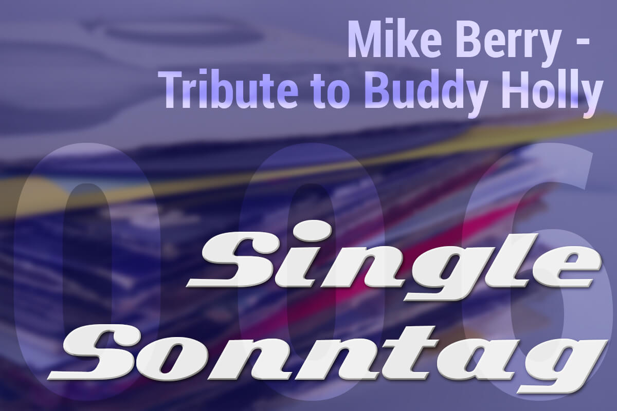 [SingleSonntag 006] Mike Berry - Tribute to Buddy Holly