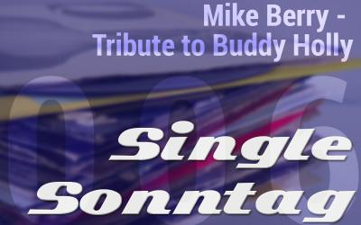 [SingleSonntag 006] Mike Berry – Tribute to BuddyHolly
