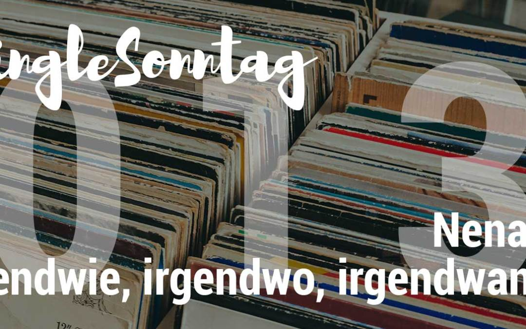 [SingleSonntag 013] Nena – Irgendwie, Irgendwo, Irgendwann