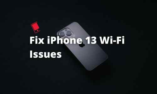 How to Fix iPhone 13 and iPhone 13 Pro Wi-Fi Problems