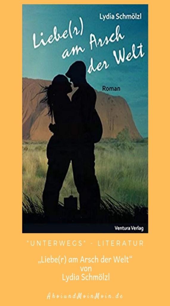 """Unterwegs - Literatur """"Liebe(r) am Arsch der Welt"""" von Lydia Schmölzl"""