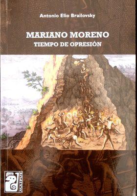 Mariano Moreno, Tiempo de Opresión