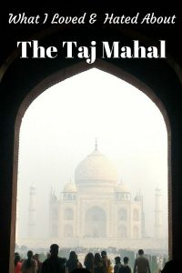 Taj Mahal Visit Blog - What I Loved And Hated About The Taj Mahal