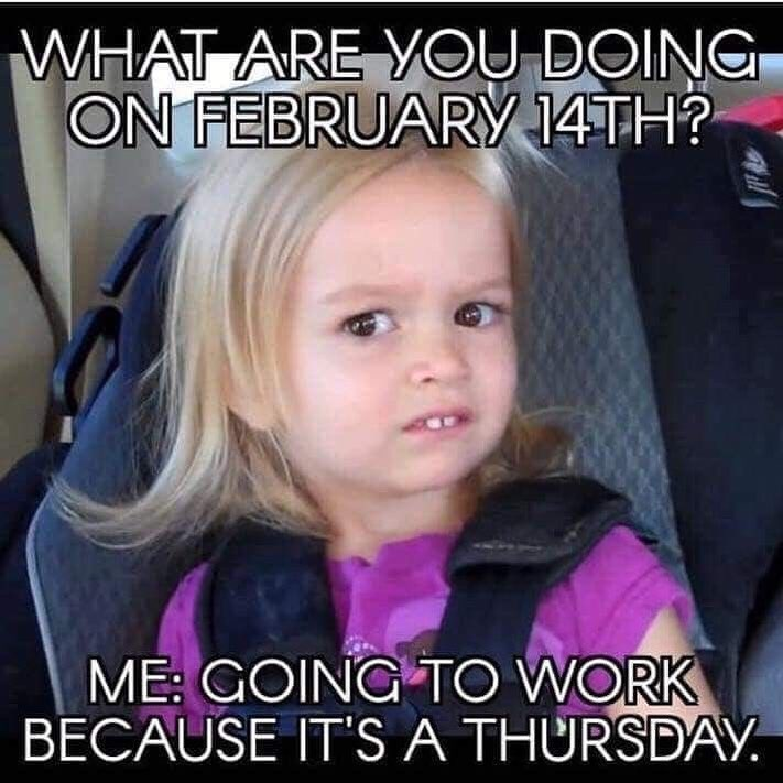 What Are You Doing On February 14th Meme Ahseeit