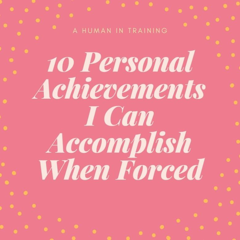 10 Personal Achievements I Can Accomplish When Forced; goals; life lessons