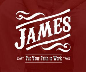 James: Put Your Faith to Work