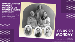 Event poster for the Haudenosaunee Women's Influence on the Women's Suffrage Movement. The central image is Audrey Shenandoah with her family and the cameos of three white european feminists she influenced
