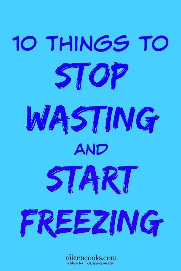10 things to stop wasting and start freezing http://aileencooks.com