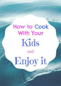 How to Cook With Your Kid (And Enjoy It!) http://aileencooks.com