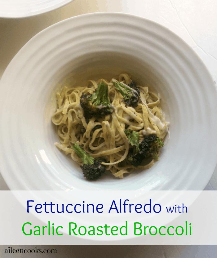 Fettuccine Alfredo with Garlic Roasted Broccoli 1