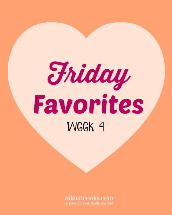 Friday Favorites Week 4