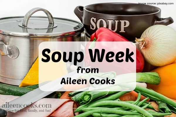 Soup Week: learn how to make soup from scratch, how to freeze soup, and 5 new recipes fom http://aileencooks.com