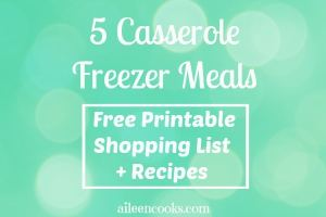 5 Casserole Freezer Meals + Printable Shopping List