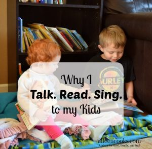 Why I Talk. Read. Sing. To My Kids