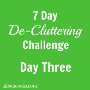 7 Day De-Cluttering Challenge: Day Three