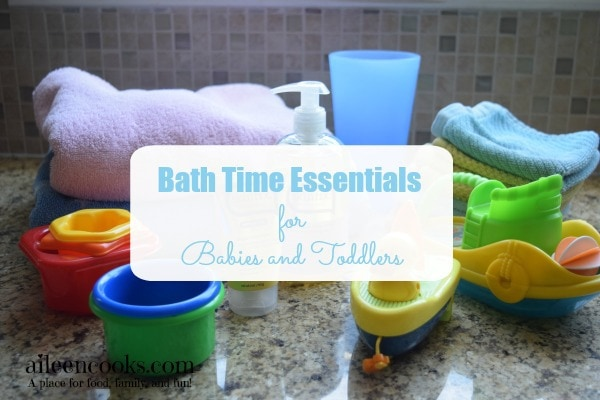 Bath Time  Essentials for Babies and Toddlers. http://aileencooks.com #ad