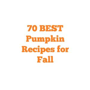 70 Best Pumpkin Recipes for Fall
