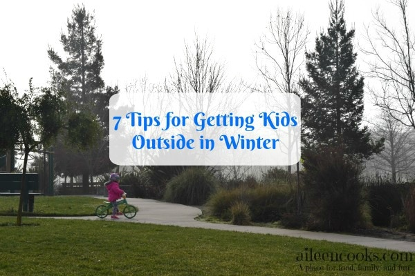 7 tips for getting kids outside in winter from aileencooks.com